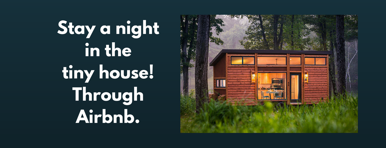 Stay in the Tiny House.